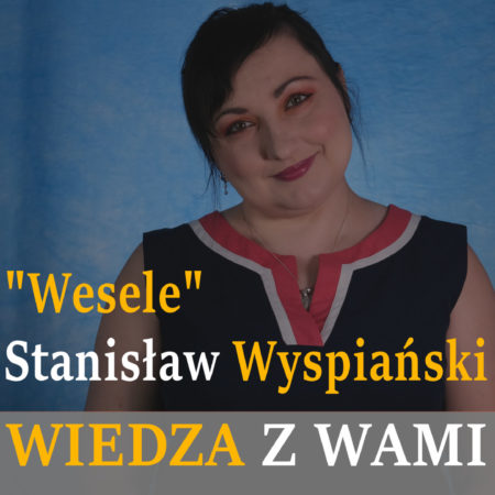 """""""Wesele"""" – Stanisław Wyspiański"""