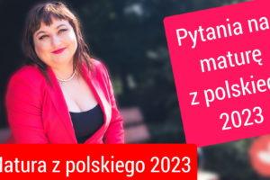 Matura z polskiego 2023 pytania na maturę ustną